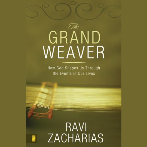 The Grand Weaver     How God Shapes Us Through the Events in Our Lives              By:                                                                                                                                 Ravi Zacharias                               Narrated by:                                                                                                                                 Ravi Zacharias                      Length: 5 hrs and 40 mins     19 ratings     Overall 4.7