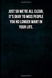 Just so we're all clear, it's okay to miss people you no longer want in your life.: Blank Lined Journal with Soft Matte Cover