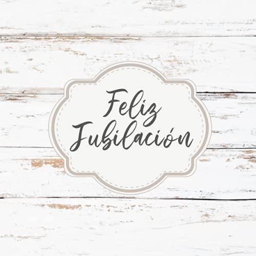 Feliz Jubilación - Libro de Firmas: para jubilados, hombre o mujer. Regalo original de jubilacion para compañeros de trabajo. Para dedicaciones, recuerdos y felicitaciones de despedida. Español