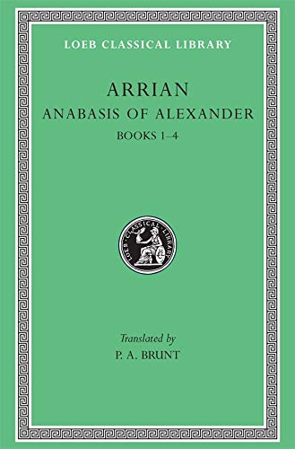 Arrian: Anabasis of Alexander, Books I-IV (Loeb Classical Library No. 236) (Volume I)