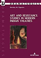 Art and Resistance: Studies in Modern Indian Theatres (Dramaturgies)