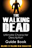 The Walking Dead: Ultimate Character Description Guide Book (Includes 18 Walking Dead Characters) (The Walking Dead Series, The Walking Dead) (Volume 1)