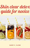 Skin Clear Detox Guide For Novice: Skin is the largest organ in your body and it plays a key role in your body's natural detoxification system (English Edition)