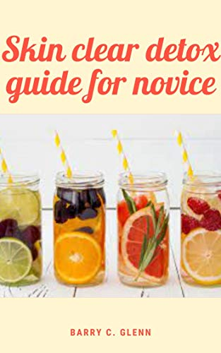 Skin Clear Detox Guide For Novice: Skin is the largest organ in your body and it plays a key role in your body's natural detoxification system