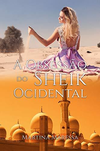 A OBSESSÃO DO SHEIK OCIDENTAL (Sheiks Obsessivos)
