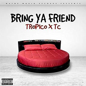 Bring Ya Friend