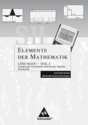 Elemente der Mathematik SII - Mathematik mit neuen Technologien: Allgemeine Ausgabe 2006: Lösungen Teil 2: Analytische Geometrie / Lineare Algebra und Stochastik