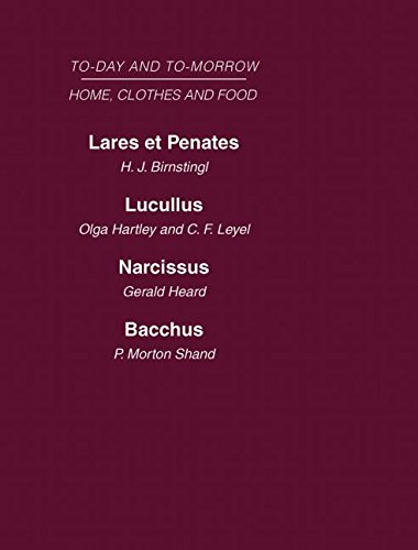Lares et Penates or the Home of the Future Lucullus the Food of the Future Narcissus: An Anatomy of Clothes Bacchus or Wine Today and Tomorrow: Laret ... Clothes Bacchus, or Wine To-Day and To-Morrow