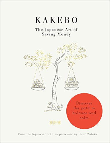 Kakebo: The Japanese Art of Saving Money: Discover the path to balance and calm (Short Books)