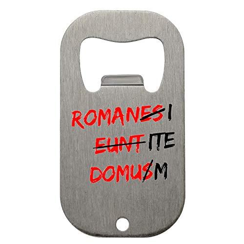 Romani Ite Domusm Romanes Eunt Domus Abrebotellas Bottle Opener
