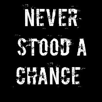 Never Stood a Chance