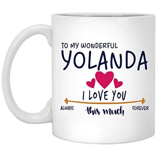 Regalo de San Valentín para mujer Taza con nombre de regalo de cumpleaños - Para mi maravillosa Yolanda Te amo tanto siempre, para siempre - Aniversario, boda, Ideas de regalo de cumpleaños para espos