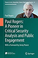 Paul Rogers: A Pioneer in Critical Security Analysis and Public Engagement: With a Foreword by Jenny Pearce (Pioneers in Arts, Humanities, Science, Engineering, Practice (21))