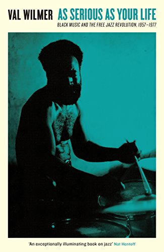 As Serious As Your Life: Black Music and the Free Jazz Revolution, 1957–1977 (Serpent's Tail Classics) (English Edition)