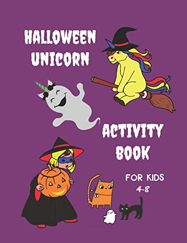 Unicorn Halloween Activity Book for Kids 4-8: Fun and Creative Learning for Children with Pictures to Colour, Word Search Puzzles, Mazes, Story Starters, Spelling and Writing Practice