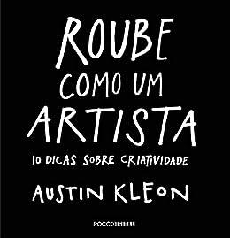 Roube como um artista: 10 dicas sobre criatividade (Pitch Deck) por [Austin Kleon, Leonardo Villa-Forte]