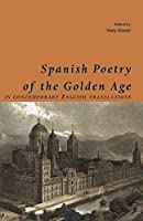 Spanish Poetry of the Golden Age, in contemporary English translations: In Contempory English Translations (Shearsman Classics)