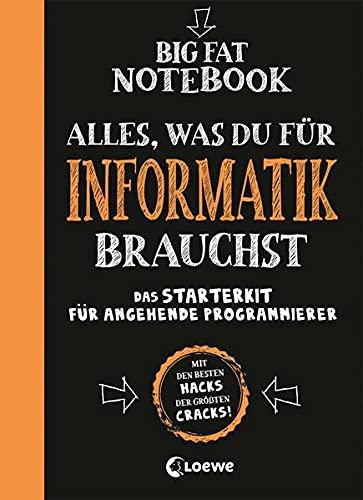 Big Fat Notebook - Alles, was du für Informatik brauchst - Das Starterkit für angehende Programmierer: Nachschlagewerk und Übungsbuch für Schule und Studium
