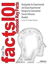 Studyguide for Experimental and Quasi-Experimental Designs for Generalized Causal Inference by Shadish, ISBN 9780395615560 (Paperback)--by 1st Editi Shadish and Cook and Campbell [2015 Edition]