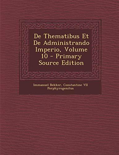 De Thematibus Et De Administrando Imperio, Volume 10 (Ancient Greek Edition)