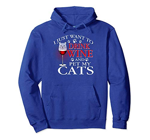 N/A I Just Want To Drink Wine And Pet My Cats Wine Glass Hoodie S