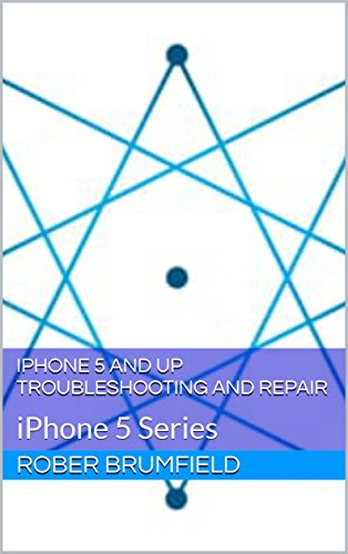 iPhone 5 and Up Troubleshooting and Repair: iPhone 5 Series (guide for iPhone 5, 5C, 5S, and SE Book 1) (English Edition)