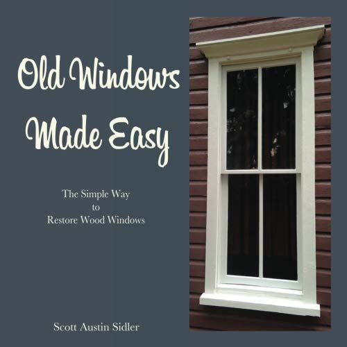 Old Windows Made Easy: The Simple Way to Restore Wood Windows