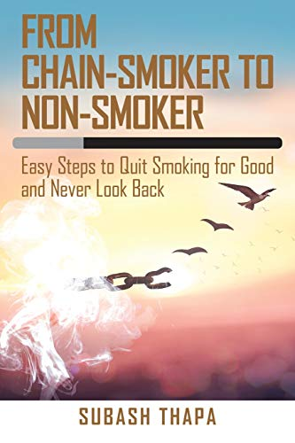 From Chain-Smoker to Non-Smoker: Easy Steps to Quit Smoking for Good and Never Look Back
