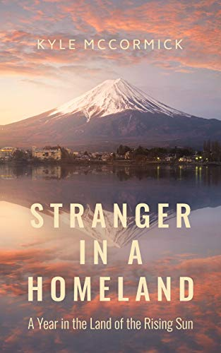 Stranger in a Homeland: A Year in the Land of the Rising Sun by [Kyle McCormick]