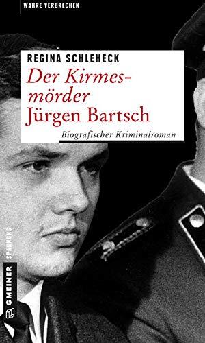 Der Kirmesmörder - Jürgen Bartsch: Biografischer Kriminalroman (Wahre Verbrechen im GMEINER-Verlag)