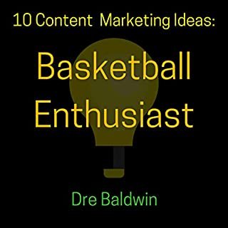 10 Content Marketing Ideas: Basketball Enthusiast cover art