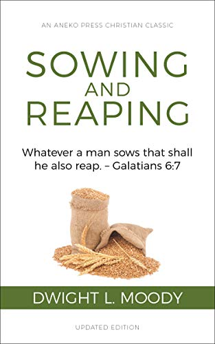 Sowing and Reaping [Annotated, Updated]: Whatever a man sows that shall he also reap. – Galatians 6:7