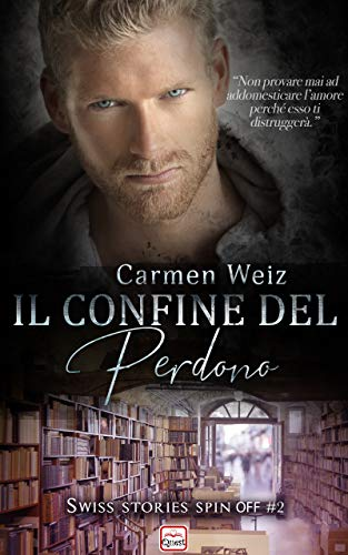 Il confine del perdono (Kindle unlimited ebook Spin off #2 della Serie Swiss Stories): Un contemporary romance (romanzo rosa) (Swiss Stories - spin off) (Italian Edition)