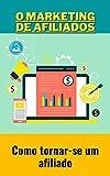 O marketing de afiliados: Como tornar-se um afiliado (Portuguese Edition)