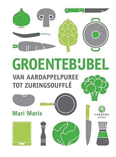 Groentebijbel: van aardappelpuree tot zuringsoufflé: van aardappelpuree tot zuringsouffle (Carrera culinair) (Dutch Edition)