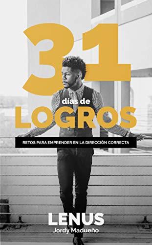31 Días de logros: Retos para emprender en la dirección correcta. (Spanish Edition)