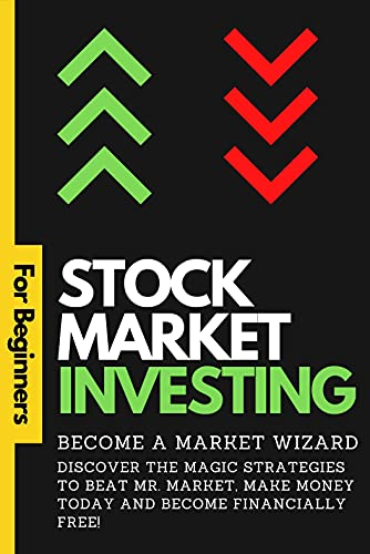 Stock Market Investing for Beginners - Become a Market Wizard: Discover the Magic Strategies to Beat Mr. Market, Make Money Today and Become Financially Free! (English Edition)