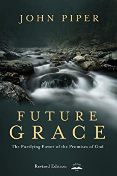 Future Grace, Revised Edition: The Purifying Power of the Promises of God by [John Piper]