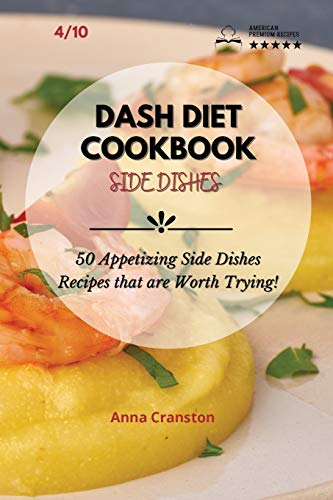 Dash Diet Cookbook Side Dishes: 50 Appetizing Side Dishes Recipes that are Worth Trying!