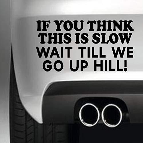 South Coast Stickers Als je denkt dat dit is traag wachten tot we omhoog gaan Hill STICKER FUNNY BUMPER STICKER auto van 4X4 WINDOW PAINTWORK DECAL EURO LAPTOP DRIVE