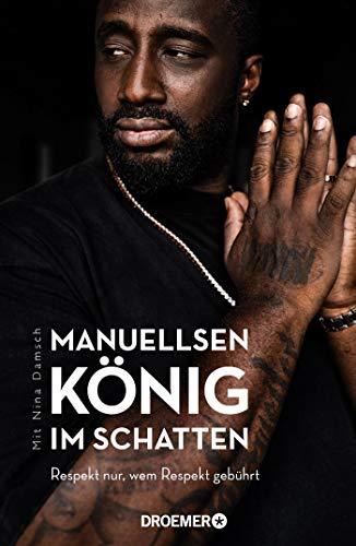 Manuellsen. König im Schatten: Respekt nur, wem Respekt gebührt (Ein Leben zwischen Rap, Rassismus und Rockerclubs)