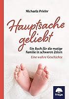 Hauptsache geliebt: Ein Buch fuer die mutige Familie in schweren Zeiten