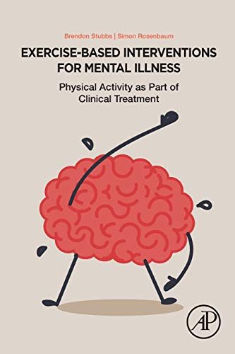 Exercise-Based Interventions for Mental Illness: Physical Activity as Part of Clinical Treatment