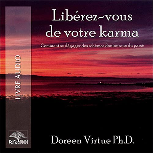 Couverture de Libérez-vous de votre karma. Comment se dégager des schémas douloureux du passé