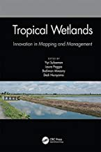 Tropical Wetlands - Innovation in Mapping and Management: Proceedings of the International Workshop on Tropical Wetlands: Innovation in Mapping and Management, ... October 19-20, 2018, Banjarmasin, Indonesia