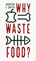 Why Waste Food? (Food Controversies)