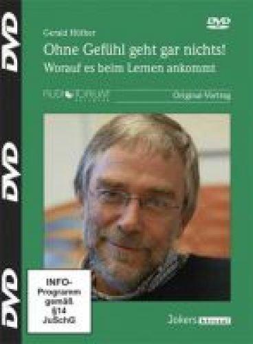 Ohne Gefühl geht gar nichts!, DVD, Gerald Hüther
