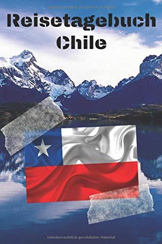Reisetagebuch Chile: Reisejournal / Notizbuch / Erinnerungsbuch für Ihren Urlaub – inkl. Packliste, Checkliste & To-Do-Liste | Urlaub | Reise | ... | Geschenk | Abschiedsbuch | (v. 5)