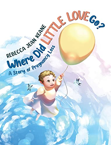 Where Did Little Love go?: A Story of Pregnancy Loss