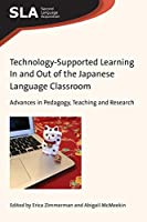 Technology-supported Learning in and Out of the Japanese Language Classroom: Advances in Pedagogy, Teaching and Research (Second Language Acquisition)